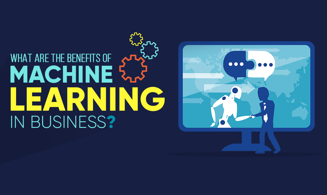 What are the Benefits of Machine Learning in Business ?